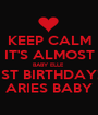 KEEP CALM IT'S ALMOST BABY ELLE  1ST BIRTHDAY!! ARIES BABY - Personalised Poster A1 size