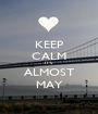 KEEP CALM IT'S ALMOST MAY - Personalised Poster A1 size