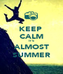 KEEP  CALM IT'S ALMOST SUMMER - Personalised Poster A1 size