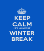 KEEP CALM IT'S ALMOST WINTER BREAK - Personalised Poster A1 size