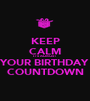 KEEP CALM IT'S ALMOST YOUR BIRTHDAY COUNTDOWN - Personalised Poster A1 size