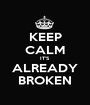 KEEP CALM IT'S ALREADY BROKEN - Personalised Poster A1 size