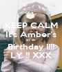 KEEP CALM It's Amber's 20 th  Birthday !!!! LY !! XXX - Personalised Poster A1 size