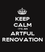 KEEP CALM IT'S AN ARTFUL RENOVATION - Personalised Poster A1 size