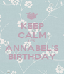 KEEP CALM IT'S ANNABEL'S BIRTHDAY - Personalised Poster A1 size