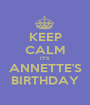 KEEP CALM IT'S ANNETTE'S BIRTHDAY - Personalised Poster A1 size
