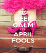 KEEP CALM IT'S APRIL FOOLS - Personalised Poster A1 size