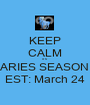 KEEP CALM it's  ARIES SEASON EST: March 24 - Personalised Poster A1 size