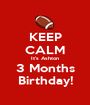 KEEP CALM It's Ashton 3 Months Birthday! - Personalised Poster A1 size