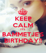 KEEP CALM IT'S BAMMETJE'S BIRTHDAY!! - Personalised Poster A1 size