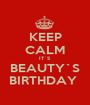 KEEP CALM IT`S BEAUTY`S BIRTHDAY  - Personalised Poster A1 size