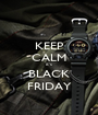 KEEP CALM it's BLACK FRIDAY - Personalised Poster A1 size