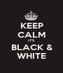 KEEP CALM IT'S BLACK & WHITE - Personalised Poster A1 size