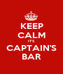 KEEP CALM IT'S CAPTAIN'S BAR - Personalised Poster A1 size