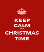 KEEP CALM IT`S CHRISTMAS TIME - Personalised Poster A1 size