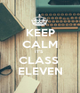 KEEP CALM IT'S   CLASS  ELEVEN - Personalised Poster A1 size