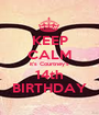 KEEP CALM it's Courtney's 14th BIRTHDAY - Personalised Poster A1 size