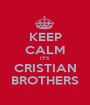 KEEP CALM IT'S  CRISTIAN BROTHERS - Personalised Poster A1 size