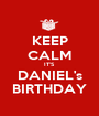 KEEP CALM IT'S DANIEL's BIRTHDAY - Personalised Poster A1 size