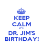 KEEP CALM IT'S DR. JIM'S BIRTHDAY! - Personalised Poster A1 size