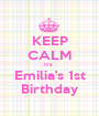 KEEP CALM It's  Emilia's 1st Birthday - Personalised Poster A1 size