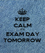 KEEP CALM IT'S EXAM DAY TOMORROW - Personalised Poster A1 size