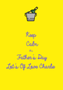 Keep Calm It's Father's Day Lot's Of Love Charlie - Personalised Poster A1 size