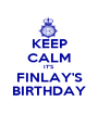 KEEP CALM IT'S FINLAY'S BIRTHDAY - Personalised Poster A1 size