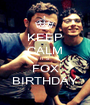 KEEP CALM IT`S FOX BIRTHDAY - Personalised Poster A1 size