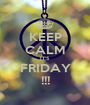 KEEP CALM IT'S FRIDAY !!! - Personalised Poster A1 size
