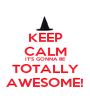 KEEP CALM IT'S GONNA BE TOTALLY AWESOME! - Personalised Poster A1 size