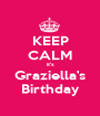 KEEP CALM it's Graziella's Birthday - Personalised Poster A1 size