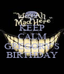 KEEP CALM IT'S GREGORY'S BIRTHDAY - Personalised Poster A1 size