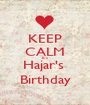 KEEP CALM It's Hajar's  Birthday - Personalised Poster A1 size