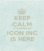 KEEP CALM IT'S HANDLED ICON INC IS HERE - Personalised Poster A1 size