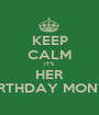 KEEP CALM IT'S  HER BIRTHDAY MONTH - Personalised Poster A1 size