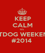 KEEP CALM It's  HOTDOG WEEKEND   #2014  - Personalised Poster A1 size