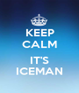 KEEP CALM  IT'S ICEMAN - Personalised Poster A1 size