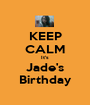 KEEP CALM It's Jade's Birthday - Personalised Poster A1 size