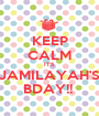 KEEP CALM IT'S JAMILAYAH'S BDAY!!  - Personalised Poster A1 size