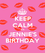 KEEP CALM it's JENNIE'S BIRTHDAY - Personalised Poster A1 size