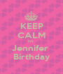 KEEP CALM It's  Jennifer  Birthday - Personalised Poster A1 size