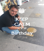 KEEP CALM It`s JP Birthday  - Personalised Poster A1 size