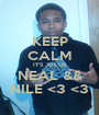 KEEP CALM IT'S JUS US NEAL && NILE <3 <3 - Personalised Poster A1 size