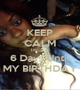 KEEP CALM It's Just 6 Days Until MY BIRTHDAY - Personalised Poster A1 size