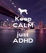 Keep CALM it's just ADHD - Personalised Poster A1 size