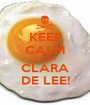 KEEP CALM It´s just CLARA DE LEE! - Personalised Poster A1 size
