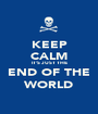 KEEP CALM IT'S JUST THE END OF THE WORLD - Personalised Poster A1 size