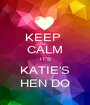 KEEP  CALM IT'S KATIE'S HEN DO - Personalised Poster A1 size