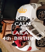 KEEP CALM IT'S LAILA'S 4th  BIRTHDAY - Personalised Poster A1 size